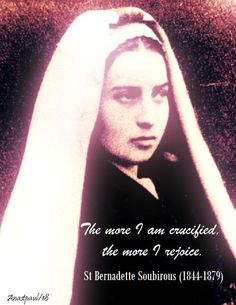 """REFLECTION – """"The more I am crucified, the more I rejoice.""""…St Bernadette Soubirous....#mypic Catholic Quotes, Catholic Prayers, Biblical Quotes, Catholic Saints, Roman Catholic, St Bernadette Of Lourdes, Santa Bernadette, St Bernadette Soubirous, Happy Feast Day"""