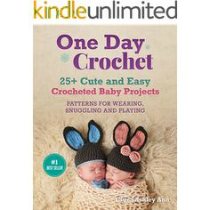 ONE DAY CROCHET: 25 + Easy and Cute Baby Crocheted Projects,Patterns for Wearing,Snuggling and Playing(One day Crochet Project for beginners) (Liveloveandcrochet Book 3)