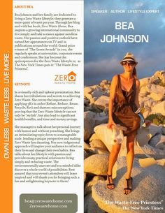 """Zero Waste. Bea Johnson lives waste-free with her family since 2008 and is the author of the bestseller Zero Waste Home (Zéro Déchet en francais) """"Since embarking on the Zero Waste lifestyle, our lives have changed for the better: We feel happier and lead more meaningful lives, based on experiences instead of stuff. My goal is to share its incredible health, financial and time saving benefits!"""""""