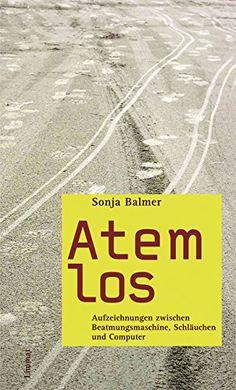 Atemlos: Aufzeichnungen zwischen Beatmungsmaschine, Schläuchen und Computer von Sonja Balmer http://www.amazon.de/dp/3857915021/ref=cm_sw_r_pi_dp_9uK2wb1M0RA4F