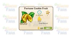 Nuova coltivazione disponibile nel Market: Fortune Cookie Fruit  Nuova coltivazione disponibile nel Market  Fortune Cookie Fruit  Livello minimo: 5  Matura in: 4 ore  Costa: 125 Coins  Fa guadagnare 1 XP  Rende: 250 Coins  Mastery: 600 / 600 / 600 (tot. 1.800)