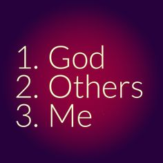 Put God first, serve and care for others second, love and respect yourselves third.   Remember JOY. We are joyful when we think of Jesus first, Others second, and Yourself third.  Putting God first means that God should be the most important in our life.   We should be considerate to others.