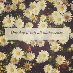 """""""One day, you will blossom. One day, when you're ready..."""" Bjork, 'One Day'"""