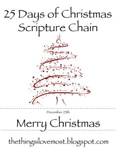 The Things I Love: Our Other Christmas Traditions - 25 DAYS OF CHRISTMAS SCRIPTURE CHAIN has slips of paper with scripture on them that you can cut up and use in a variety of ways to help count the days.