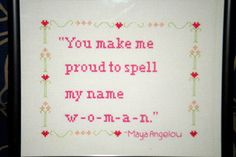 You make me proud to spell my name w-o-m-a-n