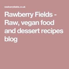 Rawberry Fields - Raw, vegan food and dessert recipes blog