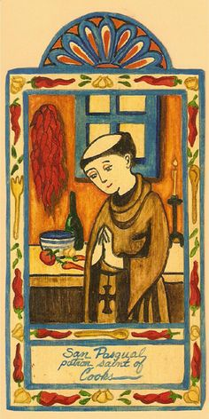~ San Pasqual, Patron Saint of Cooks  I bought a painting similiar to this in Santa Fe for my kitchen it's painted on wood. Love it!