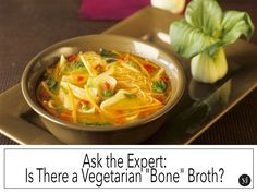"Ask the Expert: Is There a Vegetarian ""Bone"" Broth?"