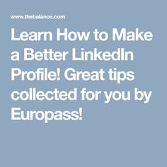 Learn How to Make a Better LinkedIn Profile! Great tips collected for you by Europass!