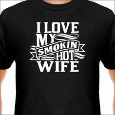 Hey, I found this really awesome Etsy listing at https://www.etsy.com/listing/206965939/i-love-my-smokin-hot-wife-t-shirt-mens