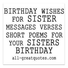 BIRTHDAY WISHES FOR SISTER | MESSAGES VERSES SHORT POEMS FOR YOUR SISTERS BIRTHDAY http://www.all-greatquotes.com/