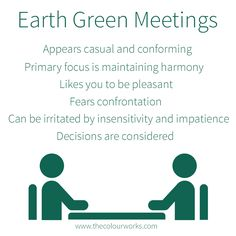 What you got up to at the weekend probably isn't as important as the meeting's output, but to a dominant Earth Green, taking an interest in them is key to engaging them! www.thecolourworks.com