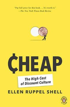 Cheap: The High Cost of Discount Culture by Ellen Ruppel Shell (Discussed in episode 32 of the Pop Fashion podcast)