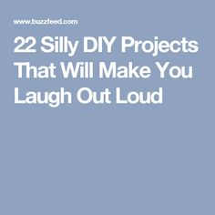 22 Silly DIY Projects That Will Make You Laugh Out Loud
