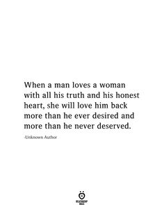 When a man loves a woman with all his truth and his honest heart, she will love him back more than he ever desired and more than he never deserved. Failed Relationship Quotes, Complicated Relationship Quotes, Quotes About Love And Relationships, Relationship Goals, Relationship Pictures, Relationship Problems, Healthy Relationships, Real Men Quotes, Love Yourself Quotes