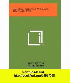 American Heritage, V10, No. 1, December, 1958 (9781258304645) Bruce Catton, Oliver Jensen, Eric Larrabee , ISBN-10: 1258304643  , ISBN-13: 978-1258304645 ,  , tutorials , pdf , ebook , torrent , downloads , rapidshare , filesonic , hotfile , megaupload , fileserve