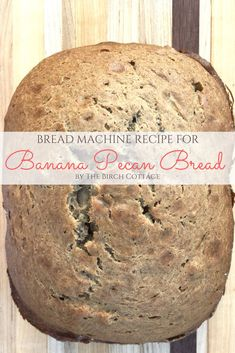 Bread Machine Recipe for Banana Pecan Bread - The Birch Cottage - Bread Recipes Bread Machine Banana Bread, Banana Pecan Bread Recipe, Easy Bread Machine Recipes, Best Bread Machine, Bread Maker Recipes, Pecan Recipes, Banana Bread Recipes, Dessert Recipes, Desserts