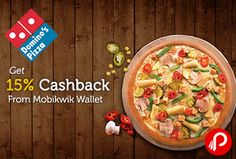 Domino's Pizza and Mobikwik offers 15% Cashback on payment. Make payment through Mobikwik for avail this offer. Coupon code – DOM15  http://www.paisebachaoindia.com/get-15-cashback-from-mobikwik-wallet-dominos-pizza/