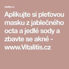 Aplikujte si pleťovou masku z jablečného octa a jedlé sody a zbavte se akné - www.Vitalitis.cz