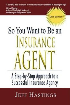 So You Want to Be an Insurance Agent A step-by-step approach to a successful insurance agency By Jeff Hastings Insurance Agency, Best Insurance, Insurance Broker, Insurance Marketing, Insurance Quotes, Life Insurance, Health Insurance, Insurance License, Entrepreneur Books