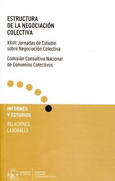 Estructura de la negociación colectiva / XXVII Jornadas de estudio sobre la negociación colectiva, Madrid, 10 de diciembre de 2014 ; edición preparada por Comisión Consultiva Nacional de Convenios Colectivos