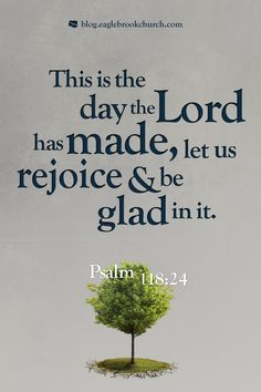 Psalm 118:24 Tried to view each day is an adventure, planned out carefully by your guide.