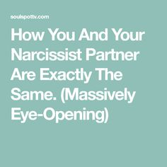 How You And Your Narcissist Partner Are Exactly The Same. (Massively Eye-Opening)