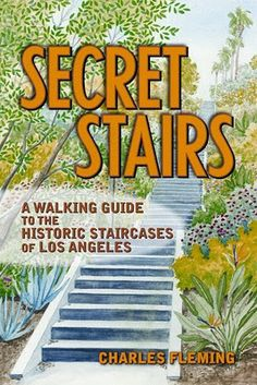 SECRET STAIRS- A walking guide to the historic staircases of Los Angeles..... Get to steppin'!