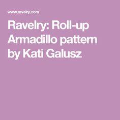 Ravelry: Roll-up Armadillo pattern by Kati Galusz