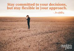 Stay committed to your decisions, but stay flexible in your approach. #QOTD #OutskirtsPress #Inspiration #amWriting