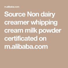 Source Non dairy creamer whipping cream milk powder certificated on m.alibaba.com Non Dairy Whipping Cream, Whipping Cream Powder, Non Dairy Creamer, Powdered Milk, Whipped Cream