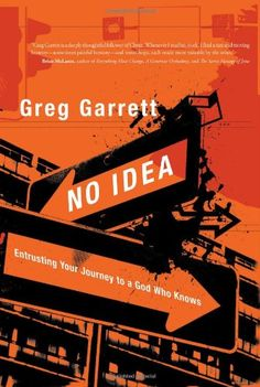 No Idea: Entrusting Your Journey to a God Who Knows by Greg Garrett