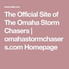 The Official Site of The Omaha Storm Chasers   omahastormchasers.com Homepage