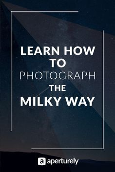 Learn How To #Photograph The Milky Way - Huge #Tutorial