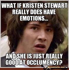 What if Kristen Stewart really does have emotions... / and she is just reaLLY GOOD at OCclumency?