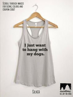 3646119ca1063 I Just Wanna Hang With My Dogs Tank Top Ladies Tank Top Yoga Tank Tops