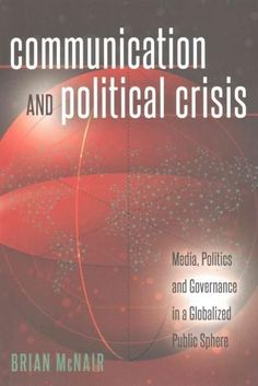 Communication and Political Crisis: Media, Politics and Governance in a Globalized Public Sphere