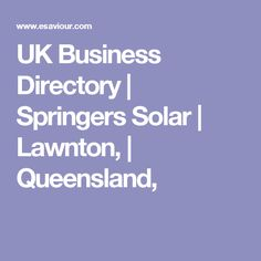 UK Business Directory | Springers Solar | Lawnton, | Queensland,