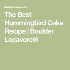 The Best Hummingbird Cake Recipe | Boulder Locavore®