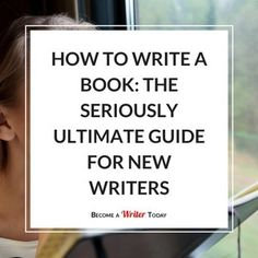 How to Write a Book: The Seriously Ultimate Guide for New Writers