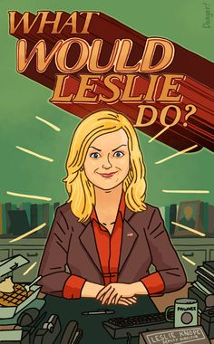 WWLD: What Would Leslie Do?