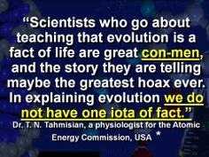 """Evolution~ the greatest con ever """"We do not have one iota of fact."""" …"""