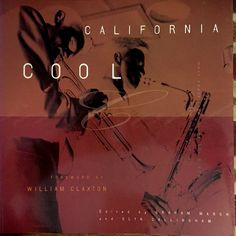 """California Cool: West Coast Jazz from the '50s and '60s"" - forward, and many photos by william claxton"