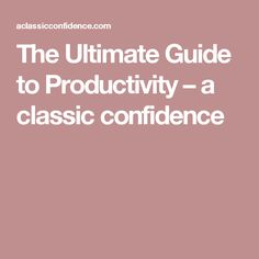 The Ultimate Guide to Productivity – a classic confidence