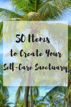 What items do you need to help you build your dream self-care sanctuary? I've put together a list of my favorite 50 things to use when showing myself some love
