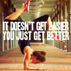 It Doesn't Get Easier. You Just Get Better. #Truth #Fitness #Motivation
