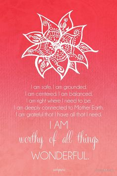 "Root Chakra Affirtmation ""i am worthy of all things wonderful"""