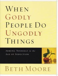 When Godly People Do Ungodly Things, Bible Study by Beth Moore
