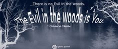 There is no evil in the woods. The evil in the woods is you. - Michael de Châtillon