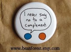 i never say no to a complement - pinback button badge